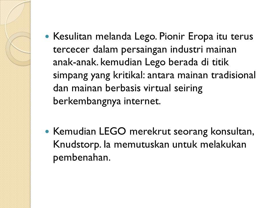 Kesulitan melanda Lego. Pionir Eropa itu terus tercecer dalam persaingan industri mainan anak-anak. kemudian Lego berada di titik simpang yang kritika