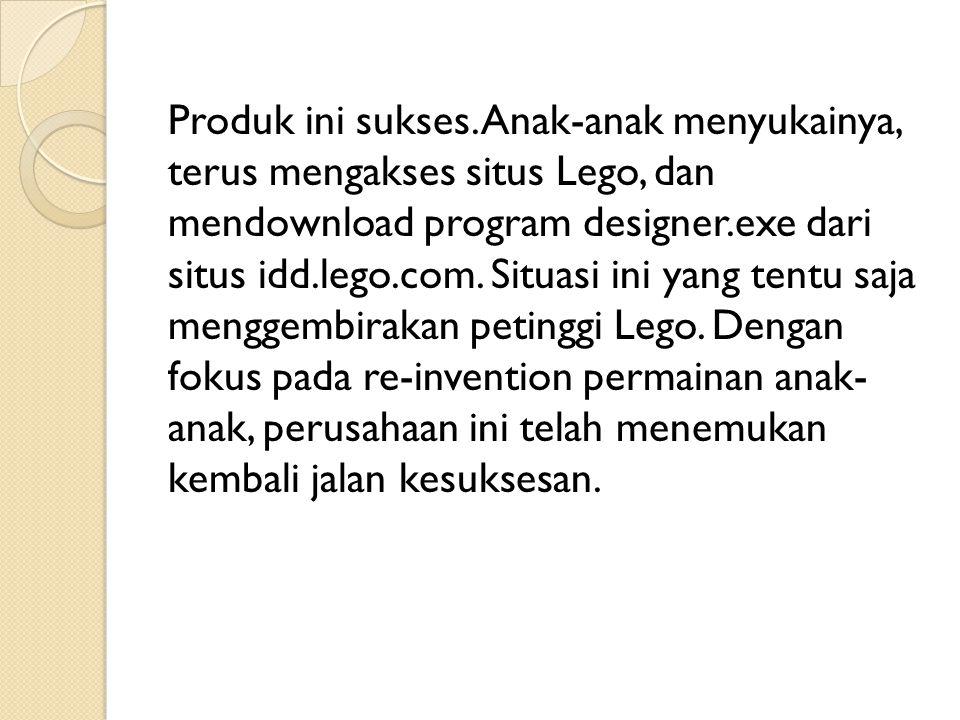 Produk ini sukses. Anak-anak menyukainya, terus mengakses situs Lego, dan mendownload program designer.exe dari situs idd.lego.com. Situasi ini yang t