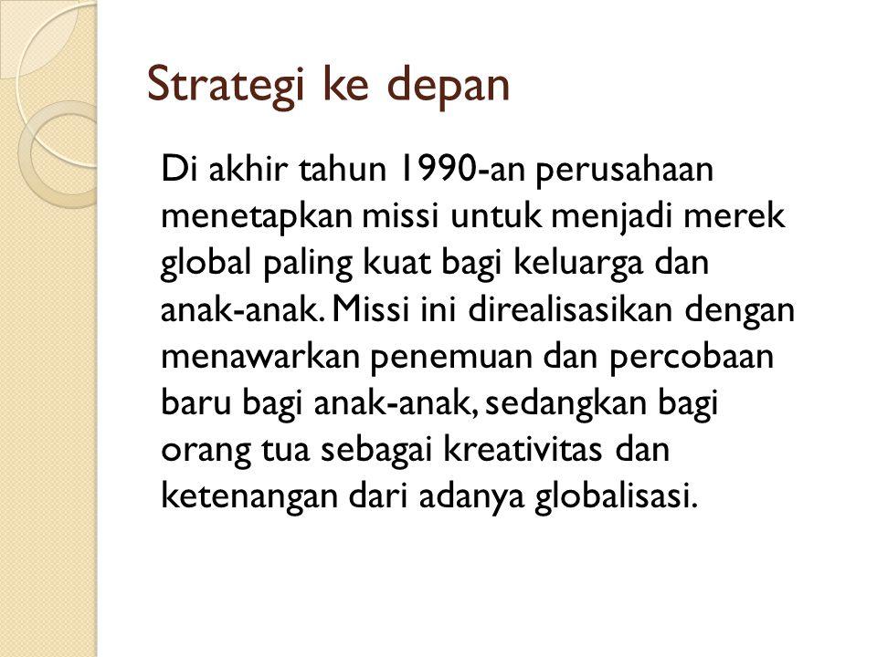 Strategi ke depan Di akhir tahun 1990-an perusahaan menetapkan missi untuk menjadi merek global paling kuat bagi keluarga dan anak-anak. Missi ini dir