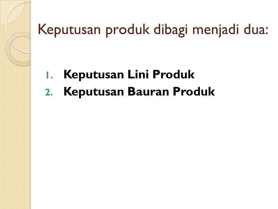 1. Keputusan Lini Produk 2. Keputusan Bauran Produk Keputusan produk dibagi menjadi dua: