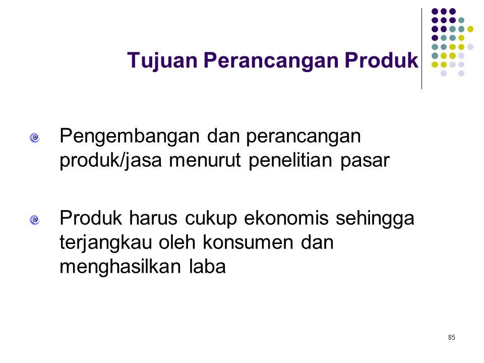 85 Tujuan Perancangan Produk Pengembangan dan perancangan produk/jasa menurut penelitian pasar Produk harus cukup ekonomis sehingga terjangkau oleh ko