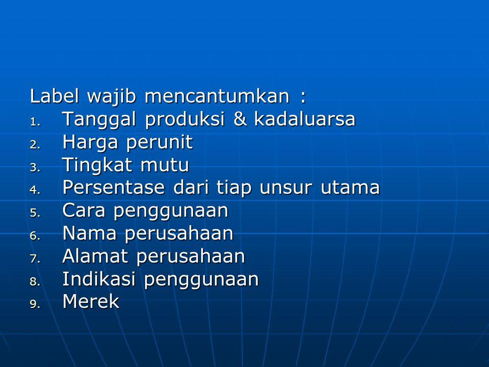 Label wajib mencantumkan : 1.Tanggal produksi & kadaluarsa 2.
