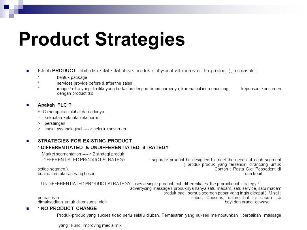 Product Strategies Istilah PRODUCT lebih dari sifat-sifat phisik produk ( physical attributes of the product ), termasuk : * bentuk package * services