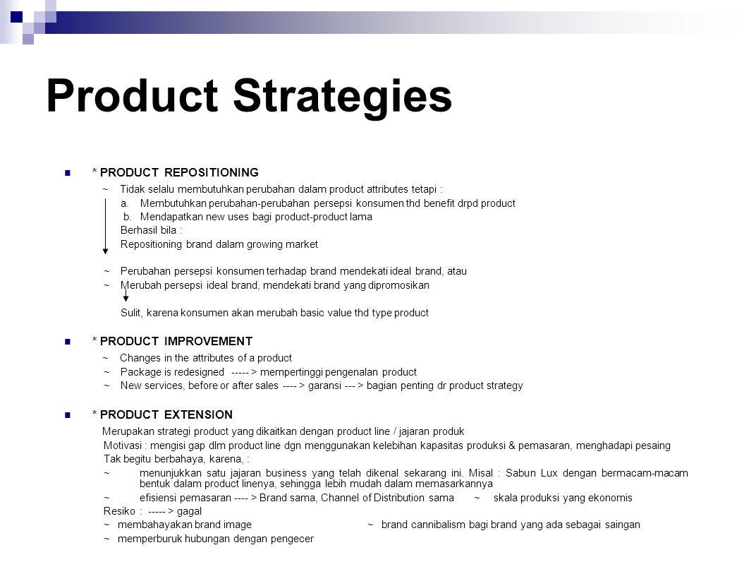 Product Strategies * PRODUCT REPOSITIONING ~ Tidak selalu membutuhkan perubahan dalam product attributes tetapi : a. Membutuhkan perubahan-perubahan p