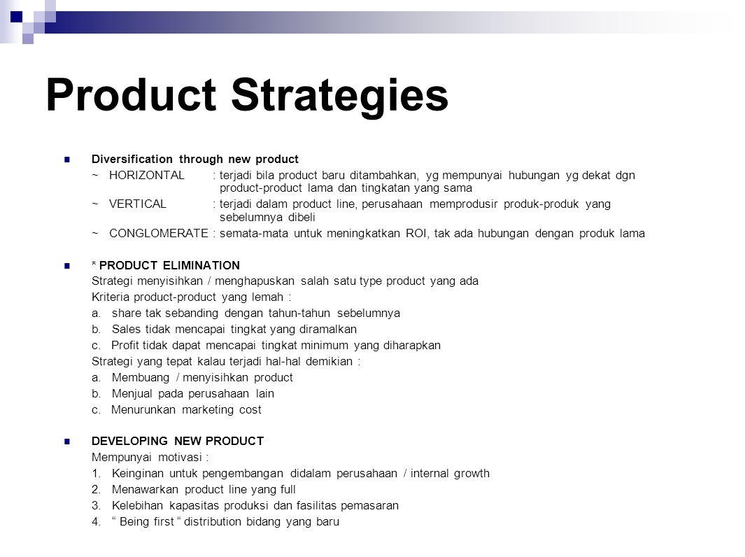 Product Strategies Diversification through new product ~ HORIZONTAL: terjadi bila product baru ditambahkan, yg mempunyai hubungan yg dekat dgn product