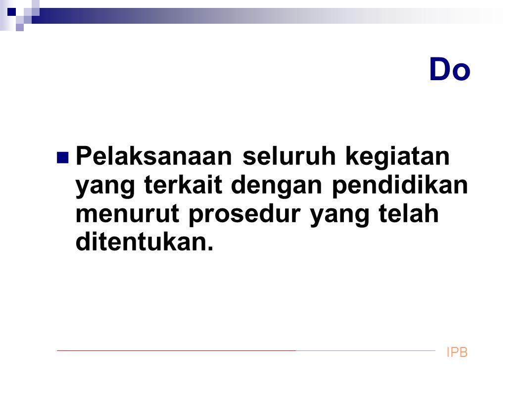 Do Pelaksanaan seluruh kegiatan yang terkait dengan pendidikan menurut prosedur yang telah ditentukan. IPB