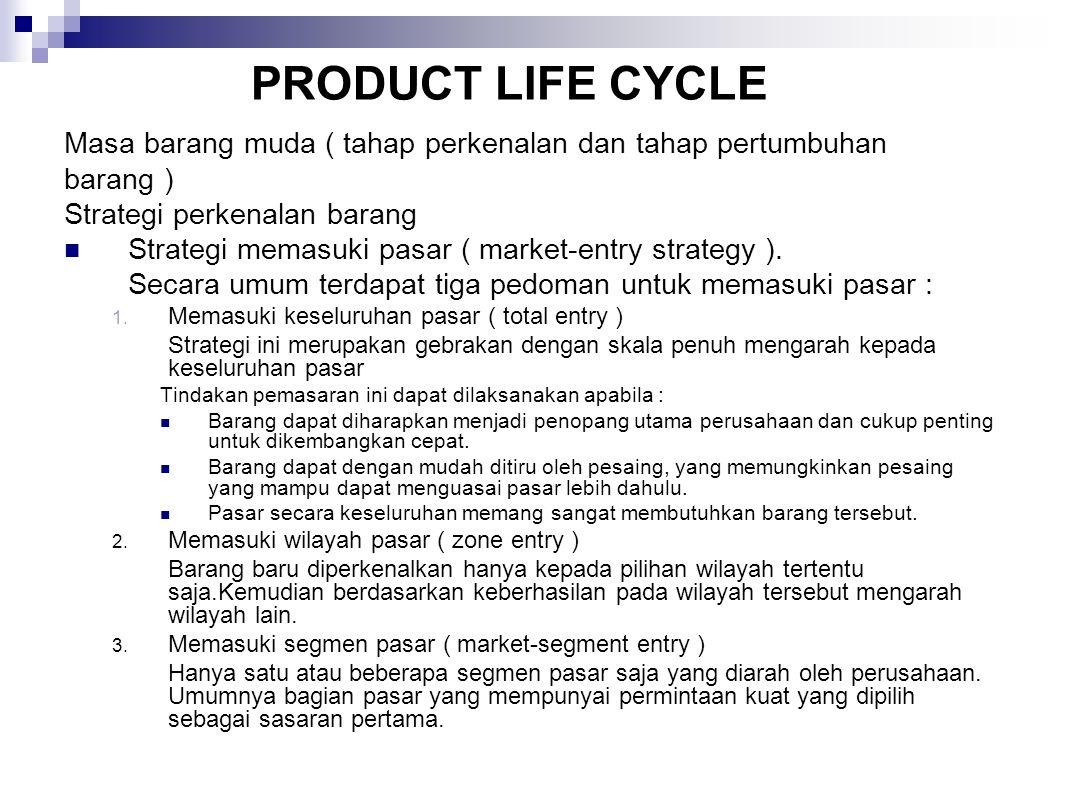 Masa barang muda ( tahap perkenalan dan tahap pertumbuhan barang ) Strategi perkenalan barang Strategi memasuki pasar ( market-entry strategy ). Secar