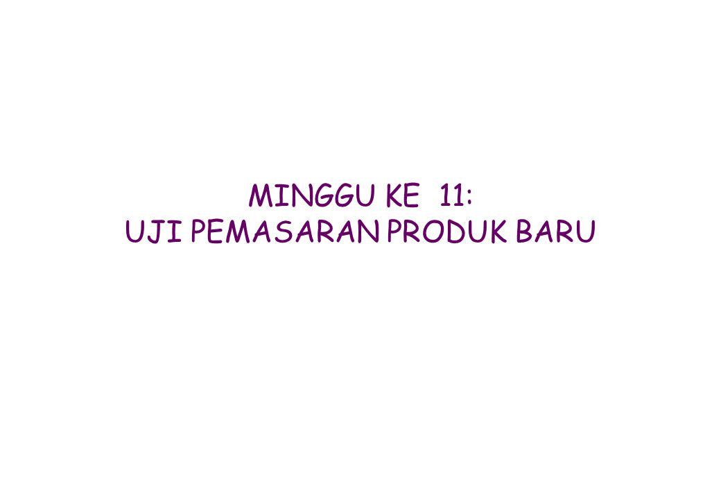 PENGEMBANGAN DESAIN RINCI 2 TEST MARKET (Wind, 1982) TEST MARKET OBJECTIVES ARE : 1.TO EVALUATE THE PERFORMANCE OF THE NEW PRODUCT (FOR EXAMP.