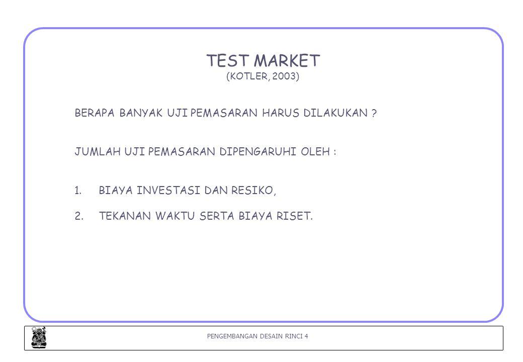 PENGEMBANGAN DESAIN RINCI 5 METODE UJI PEMASARAN UNTUK PRODUK KONSUMSI DAN INDUSTRI(1) (KOTLER, 2003) Pengujian pasar untuk barang konsumsi : 1.