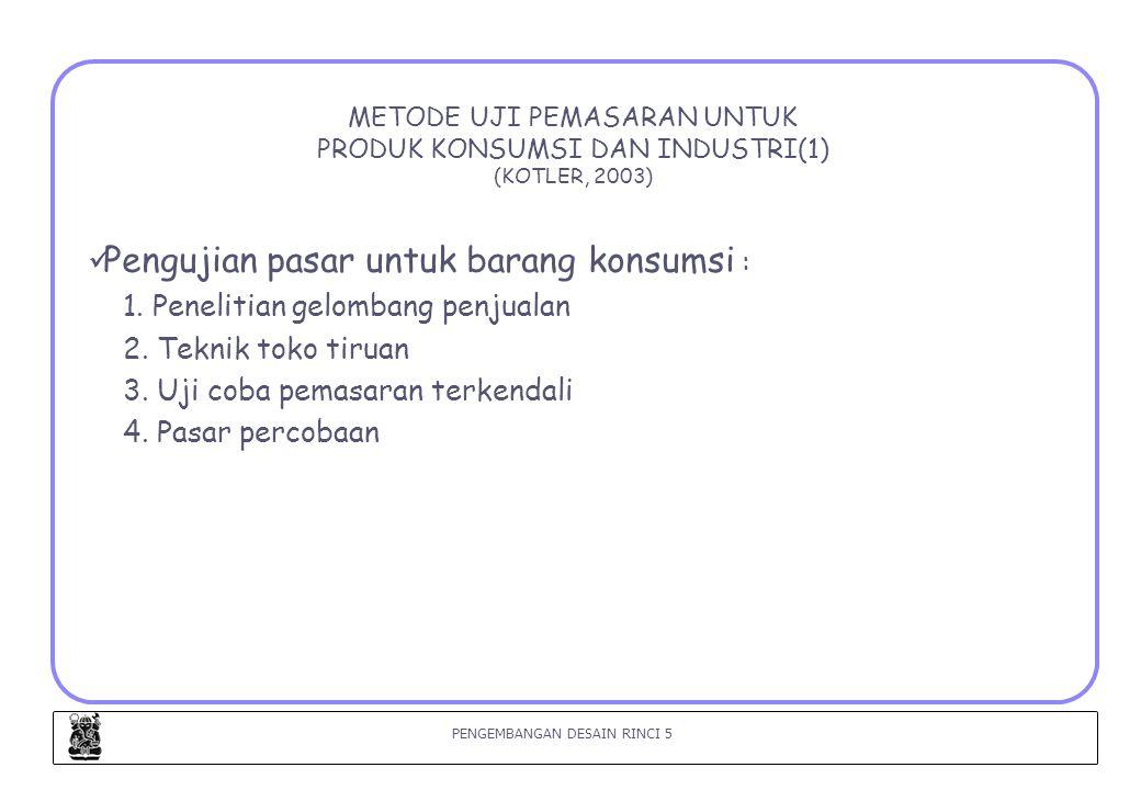 PENGEMBANGAN DESAIN RINCI 6 METODE UJI PEMASARAN UNTUK PRODUK KONSUMSI DAN INDUSTRI(2) (KOTLER, 2003) Pengujian pasar untuk barang industri 1.