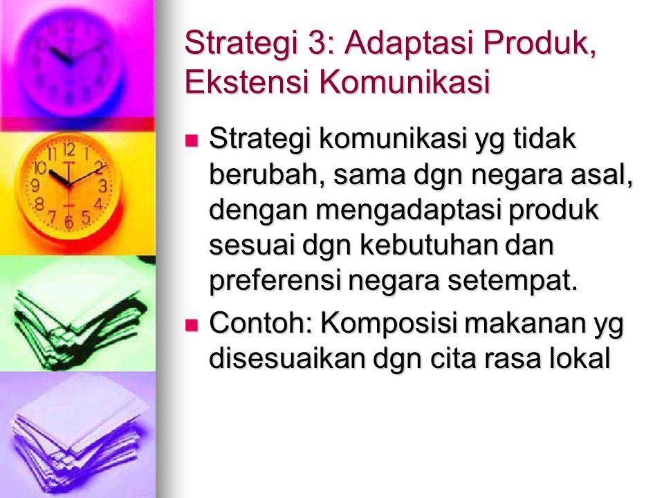 Strategi 3: Adaptasi Produk, Ekstensi Komunikasi Strategi komunikasi yg tidak berubah, sama dgn negara asal, dengan mengadaptasi produk sesuai dgn keb
