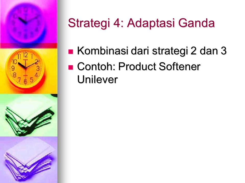 Strategi 4: Adaptasi Ganda Kombinasi dari strategi 2 dan 3 Kombinasi dari strategi 2 dan 3 Contoh: Product Softener Unilever Contoh: Product Softener