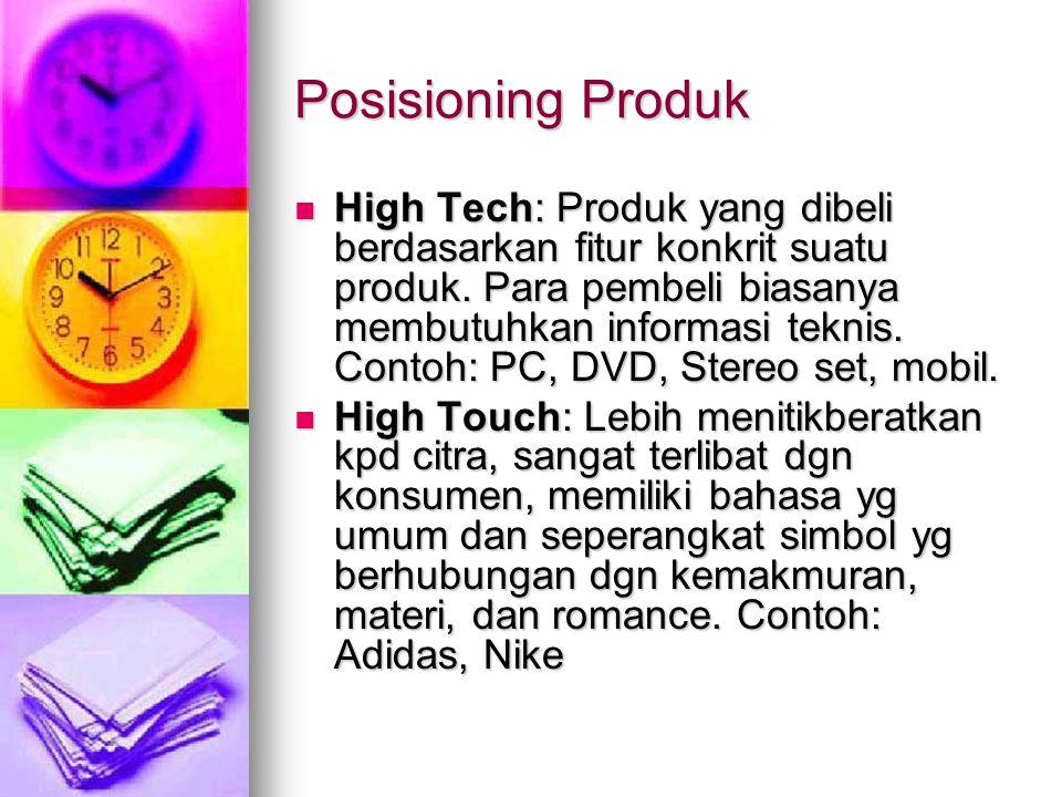 Posisioning Produk High Tech: Produk yang dibeli berdasarkan fitur konkrit suatu produk. Para pembeli biasanya membutuhkan informasi teknis. Contoh: P