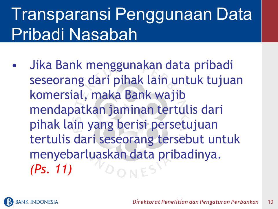 Direktorat Penelitian dan Pengaturan Perbankan 10 Transparansi Penggunaan Data Pribadi Nasabah Jika Bank menggunakan data pribadi seseorang dari pihak
