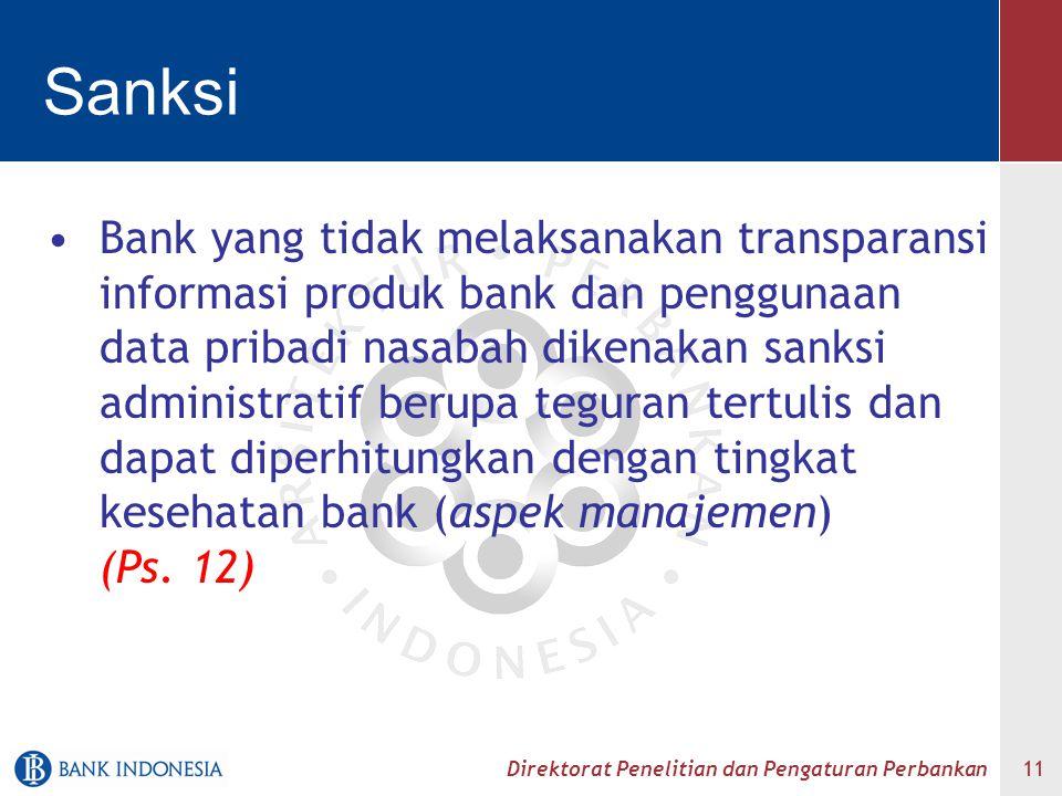 Direktorat Penelitian dan Pengaturan Perbankan 11 Sanksi Bank yang tidak melaksanakan transparansi informasi produk bank dan penggunaan data pribadi n