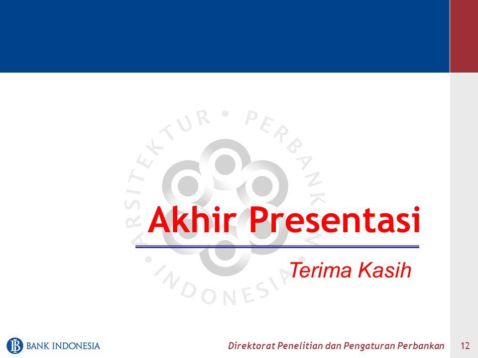 Direktorat Penelitian dan Pengaturan Perbankan 12 Akhir Presentasi Terima Kasih