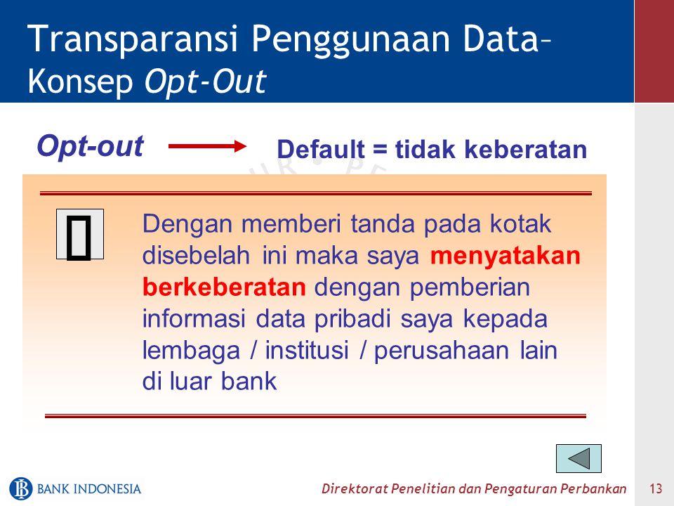 Direktorat Penelitian dan Pengaturan Perbankan 13 Transparansi Penggunaan Data– Konsep Opt-Out Dengan memberi tanda pada kotak disebelah ini maka saya
