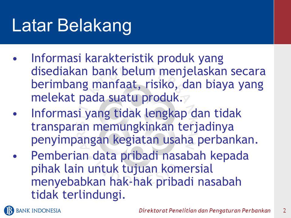 Direktorat Penelitian dan Pengaturan Perbankan 3 Definisi Nasabah adalah pihak yang menggunakan jasa bank, termasuk walk- in customer Produk Bank meliputi produk/jasa perbankan maupun produk/jasa lembaga keuangan lain yang dipasarkan melalui bank Pihak Lain adalah pihak-pihak diluar badan hukum Bank.