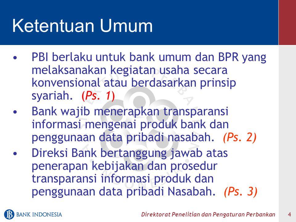 Direktorat Penelitian dan Pengaturan Perbankan 5 Transparansi Informasi Produk Bank wajib menyediakan informasi produk secara tertulis dalam bahasa Indonesia dan disampaikan secara tertulis dan atau lisan kepada nasabah.