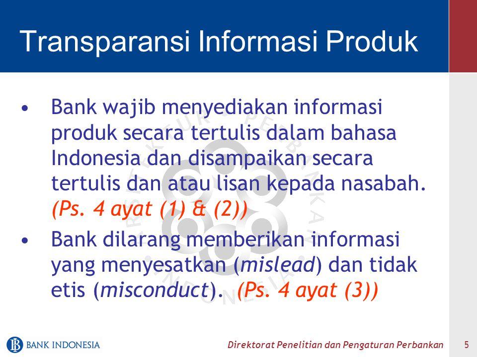 Direktorat Penelitian dan Pengaturan Perbankan 5 Transparansi Informasi Produk Bank wajib menyediakan informasi produk secara tertulis dalam bahasa In