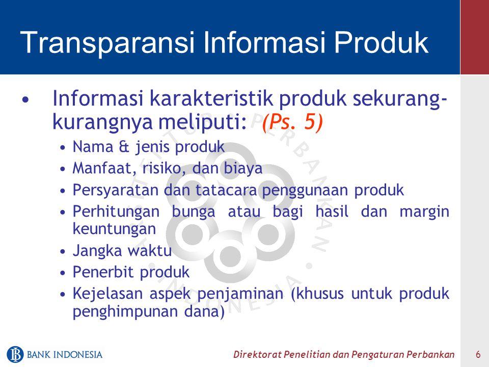 Direktorat Penelitian dan Pengaturan Perbankan 6 Transparansi Informasi Produk Informasi karakteristik produk sekurang- kurangnya meliputi: (Ps. 5) Na