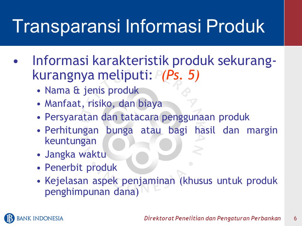 Direktorat Penelitian dan Pengaturan Perbankan 7 Transparansi Informasi Produk Perubahan, penambahan dan atau pengurangan karakteristik produk wajib diberitahukan paling lambat 7 (tujuh) hari kerja sebelumnya.