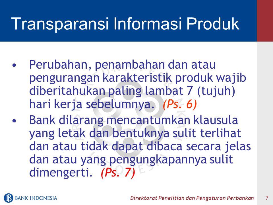Direktorat Penelitian dan Pengaturan Perbankan 8 Transparansi Penggunaan Data Pribadi Nasabah Bank dilarang memberikan data pribadi nasabah kepada pihak lain untuk tujuan komersial, kecuali: telah mendapat persetujuan tertulis dari nasabah (opt-in >< opt-out)opt-in opt-out Ditetapkan dalam ketentuan perundang- undangan yang berlaku (Ps.