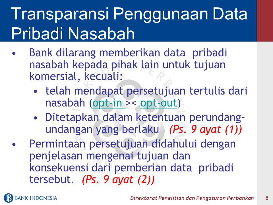 Direktorat Penelitian dan Pengaturan Perbankan 8 Transparansi Penggunaan Data Pribadi Nasabah Bank dilarang memberikan data pribadi nasabah kepada pih
