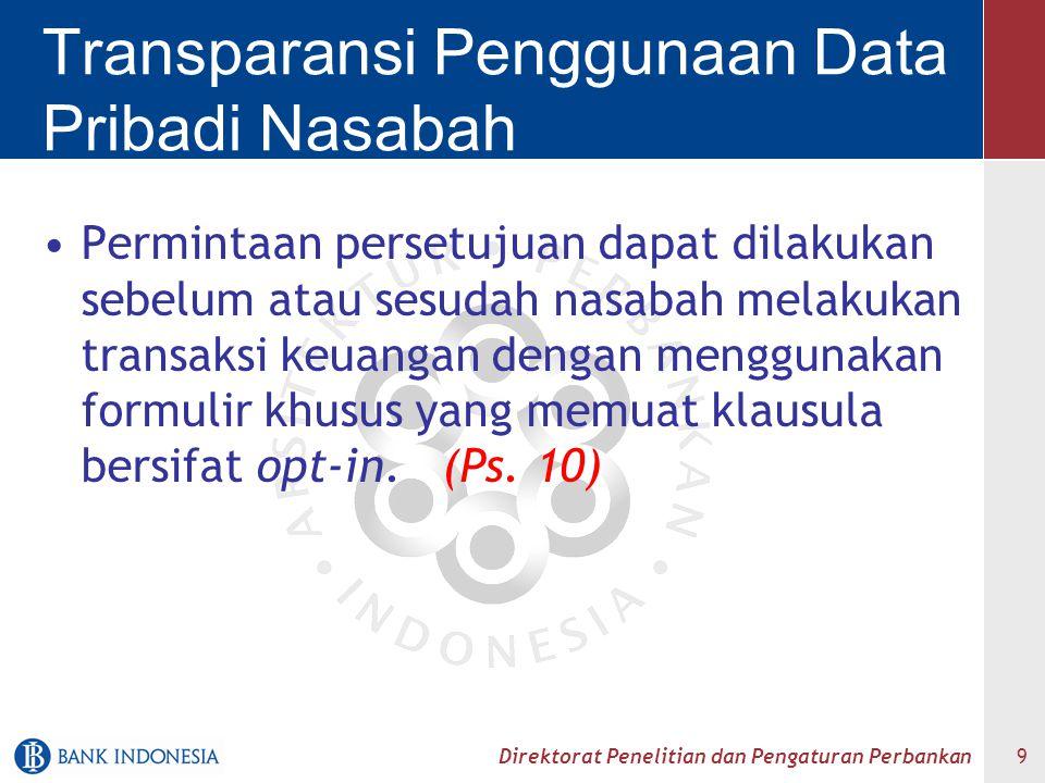 Direktorat Penelitian dan Pengaturan Perbankan 9 Permintaan persetujuan dapat dilakukan sebelum atau sesudah nasabah melakukan transaksi keuangan deng