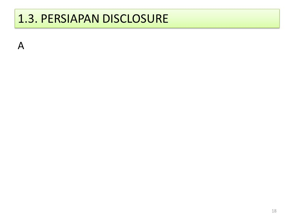 1.3. PERSIAPAN DISCLOSURE A 18