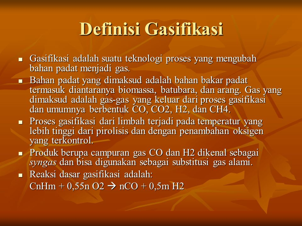 Definisi Gasifikasi Gasifikasi adalah suatu teknologi proses yang mengubah bahan padat menjadi gas. Gasifikasi adalah suatu teknologi proses yang meng