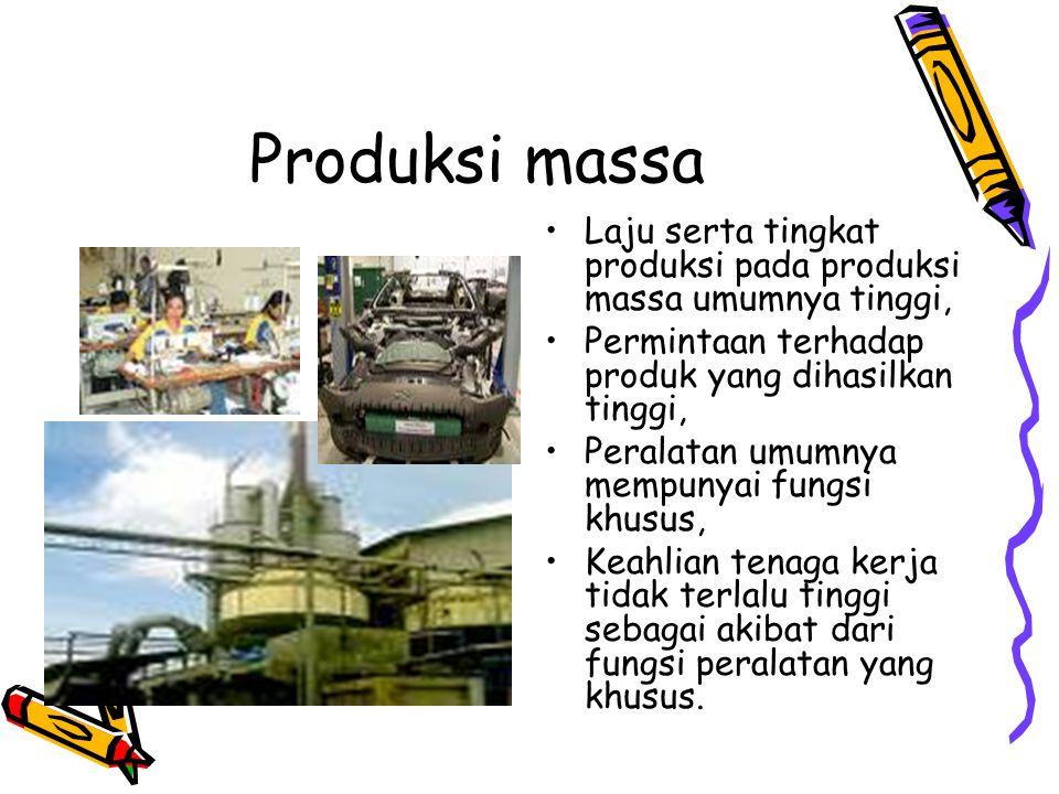 Produksi massa Laju serta tingkat produksi pada produksi massa umumnya tinggi, Permintaan terhadap produk yang dihasilkan tinggi, Peralatan umumnya me