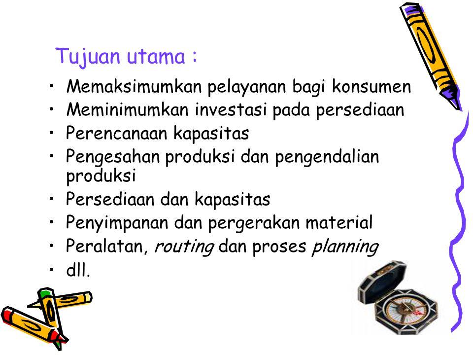 Tujuan utama : Memaksimumkan pelayanan bagi konsumen Meminimumkan investasi pada persediaan Perencanaan kapasitas Pengesahan produksi dan pengendalian