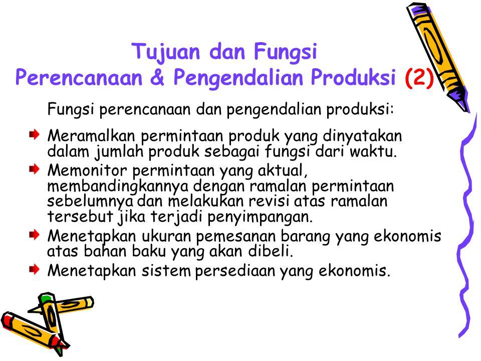 Tujuan dan Fungsi Perencanaan & Pengendalian Produksi (2) Fungsi perencanaan dan pengendalian produksi: Meramalkan permintaan produk yang dinyatakan d