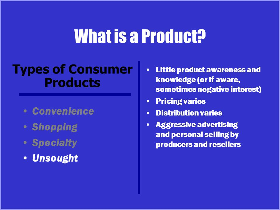 Product and Service Classifications Consumer products Industrial products – Materials and parts – Capital items – Supplies and services