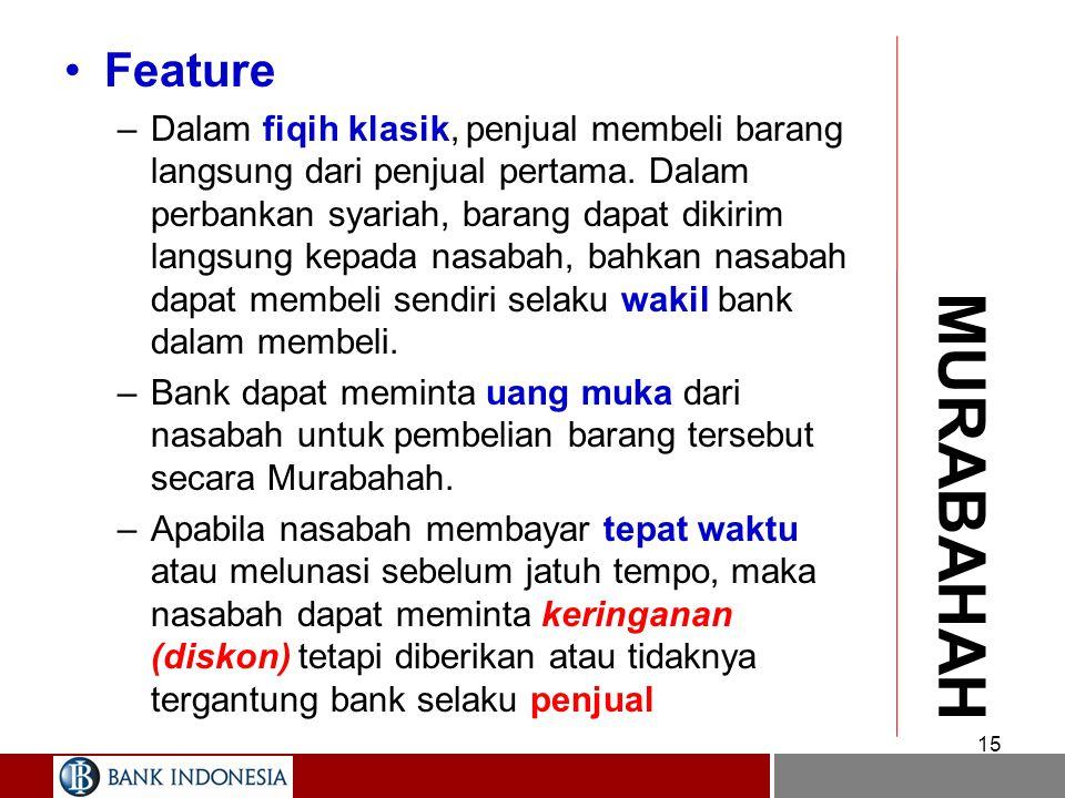 14 MURABAHAH Definisi –Adalah pembiayaan berdasarkan jual beli dimana bank bertindak selaku penjual dan nasabah selaku pembeli. –Harga beli diketahui