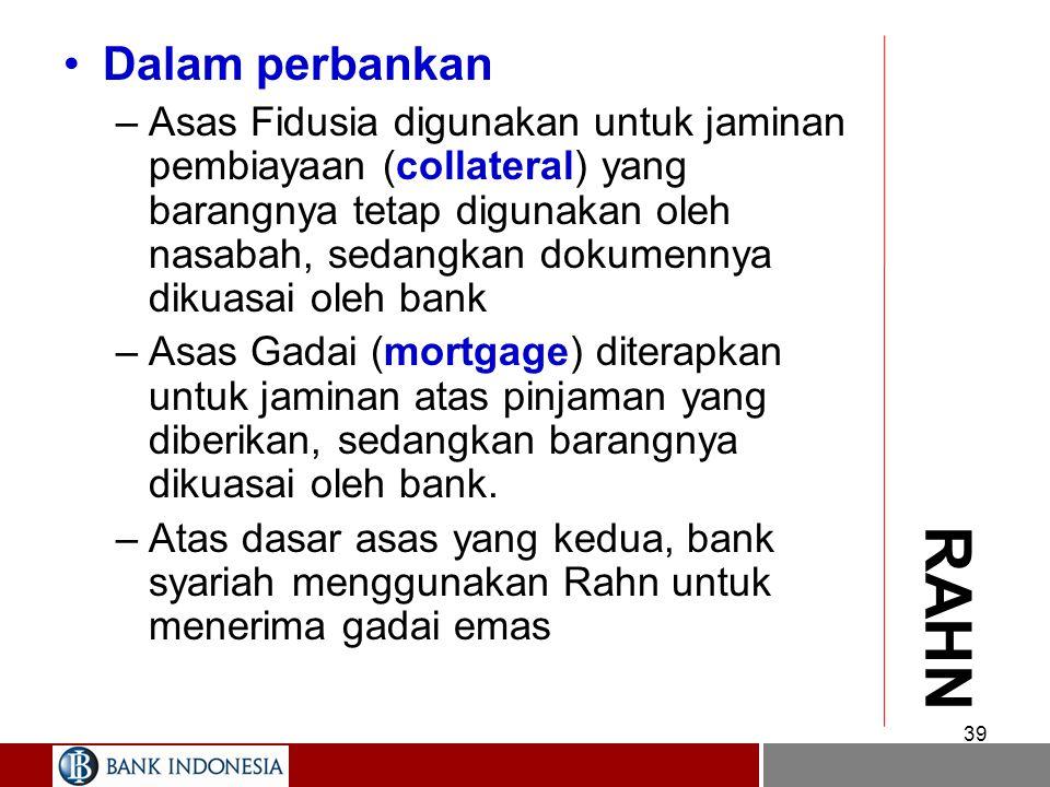 38 RAHN Definisi –Rahn Adalah penyerahan jaminan untuk pinjaman yang diberikan Dasar Syariah –Rahn dalam syariah memiliki dua makna Fiducia: penyeraha