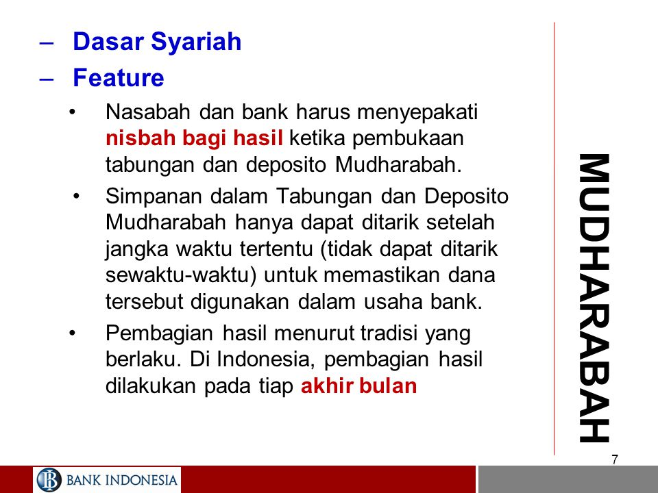 7 MUDHARABAH –Dasar Syariah –Feature Nasabah dan bank harus menyepakati nisbah bagi hasil ketika pembukaan tabungan dan deposito Mudharabah.