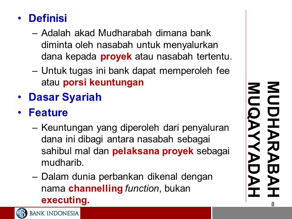 7 MUDHARABAH –Dasar Syariah –Feature Nasabah dan bank harus menyepakati nisbah bagi hasil ketika pembukaan tabungan dan deposito Mudharabah. Simpanan