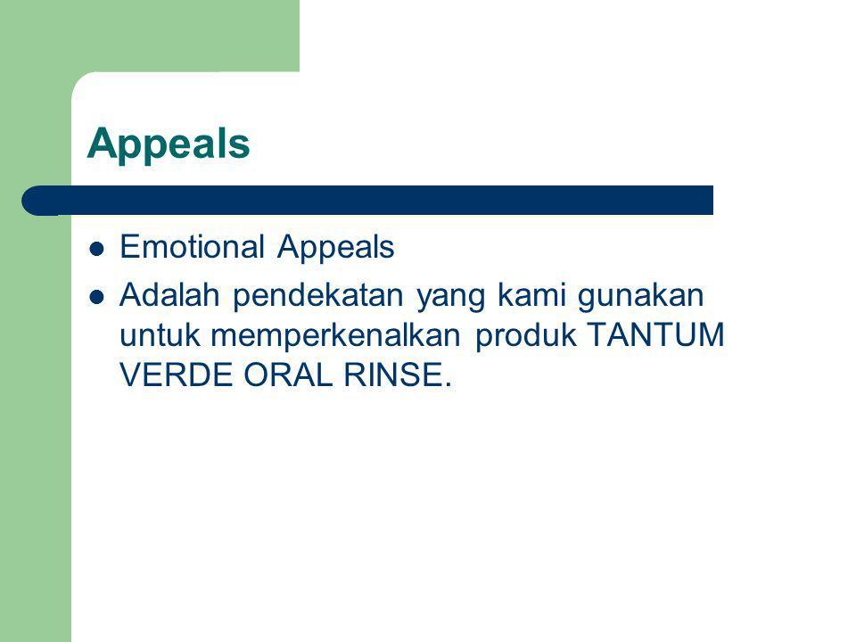 Appeals Emotional Appeals Adalah pendekatan yang kami gunakan untuk memperkenalkan produk TANTUM VERDE ORAL RINSE.