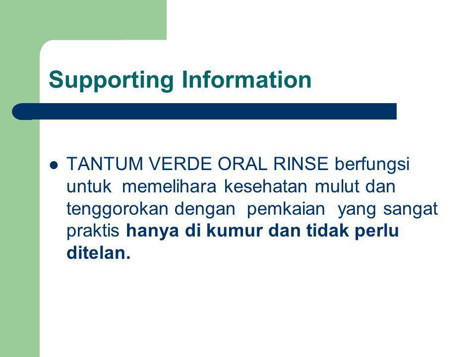 Supporting Information TANTUM VERDE ORAL RINSE berfungsi untuk memelihara kesehatan mulut dan tenggorokan dengan pemkaian yang sangat praktis hanya di kumur dan tidak perlu ditelan.
