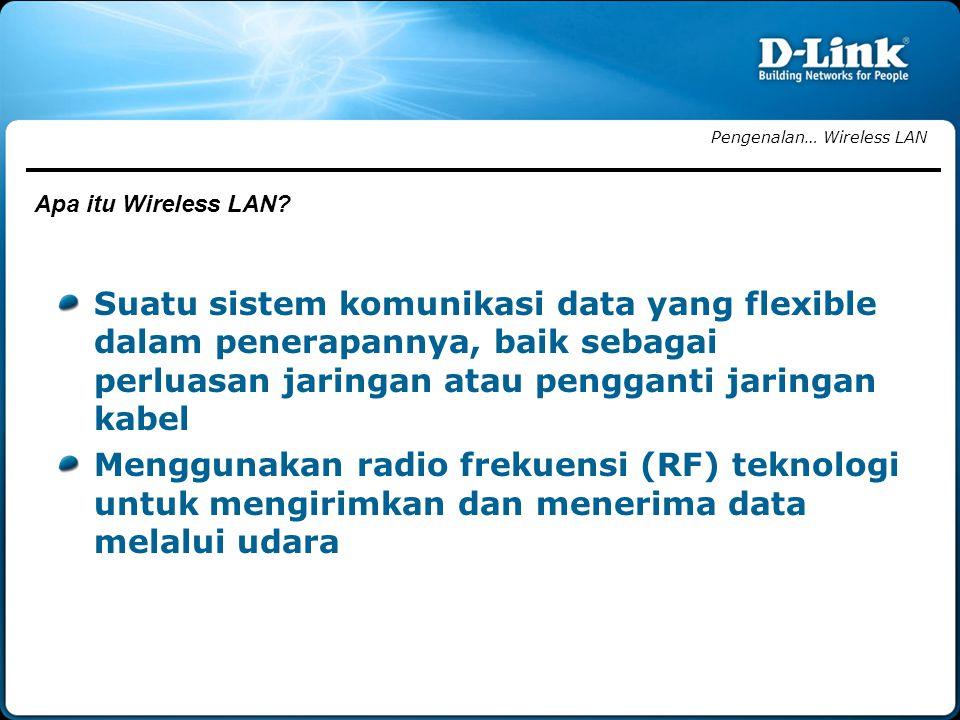 Suatu sistem komunikasi data yang flexible dalam penerapannya, baik sebagai perluasan jaringan atau pengganti jaringan kabel Menggunakan radio frekuensi (RF) teknologi untuk mengirimkan dan menerima data melalui udara Pengenalan… Wireless LAN Apa itu Wireless LAN