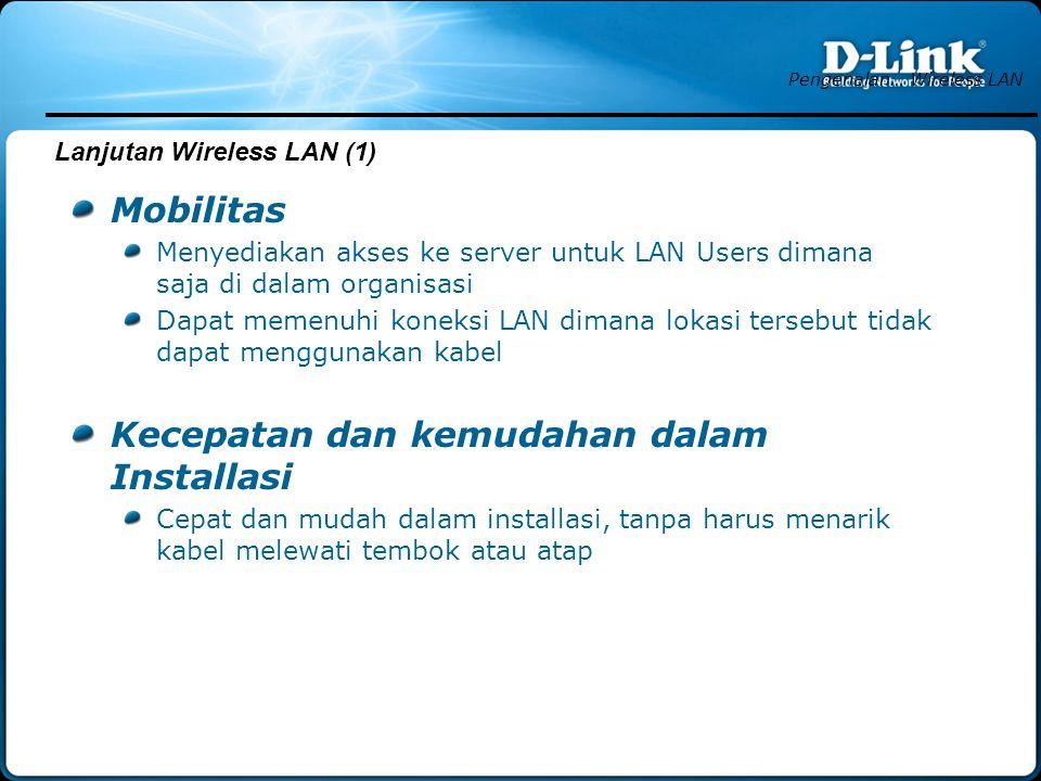 Mobilitas Menyediakan akses ke server untuk LAN Users dimana saja di dalam organisasi Dapat memenuhi koneksi LAN dimana lokasi tersebut tidak dapat menggunakan kabel Kecepatan dan kemudahan dalam Installasi Cepat dan mudah dalam installasi, tanpa harus menarik kabel melewati tembok atau atap Pengenalan… Wireless LAN Lanjutan Wireless LAN (1)