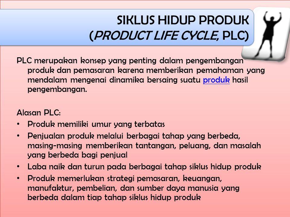SIKLUS HIDUP PRODUK (PRODUCT LIFE CYCLE, PLC) SIKLUS HIDUP PRODUK (PRODUCT LIFE CYCLE, PLC) PLC merupakan konsep yang penting dalam pengembangan produk dan pemasaran karena memberikan pemahaman yang mendalam mengenai dinamika bersaing suatu produk hasil pengembangan.produk Alasan PLC: Produk memiliki umur yang terbatas Penjualan produk melalui berbagai tahap yang berbeda, masing-masing memberikan tantangan, peluang, dan masalah yang berbeda bagi penjual Laba naik dan turun pada berbagai tahap siklus hidup produk Produk memerlukan strategi pemasaran, keuangan, manufaktur, pembelian, dan sumber daya manusia yang berbeda dalam tiap tahap siklus hidup produk