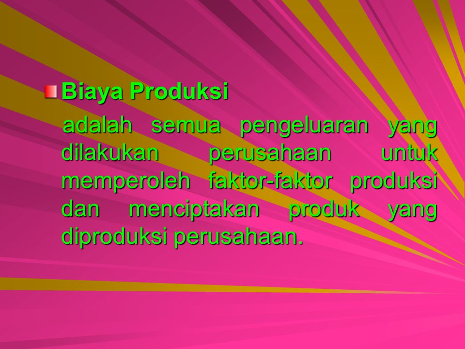 Biaya Produksi adalah semua pengeluaran yang dilakukan perusahaan untuk memperoleh faktor-faktor produksi dan menciptakan produk yang diproduksi perusahaan.