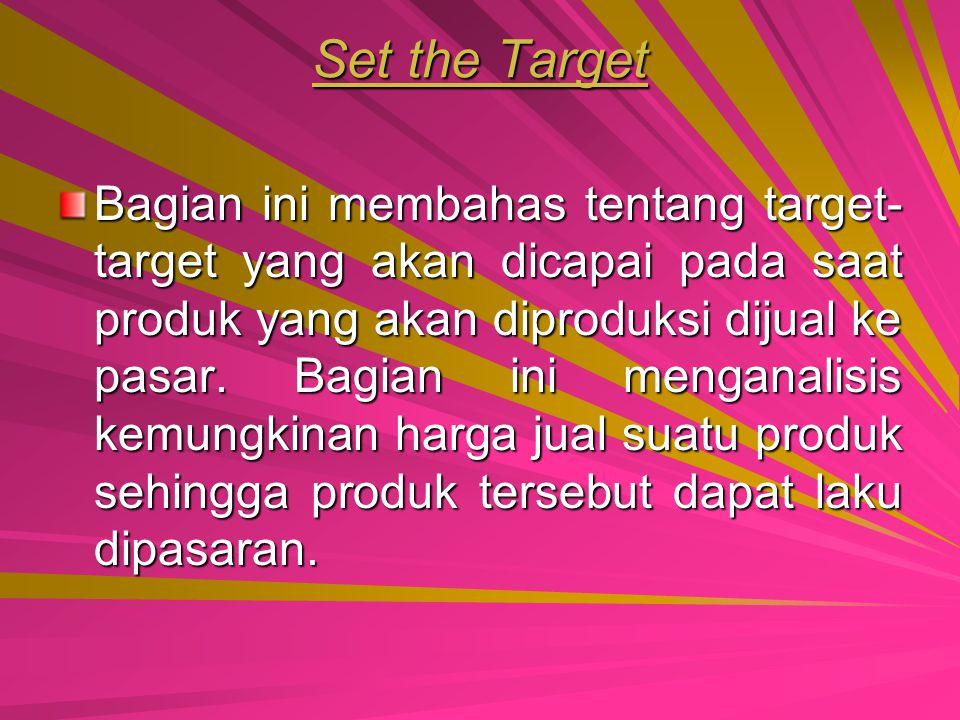 Define the Product Bagian ini menentukan produk apa yang akan dijual. Penentuan produk juga memperhitungkan kondisi pasar misalnya konsumen yang akan