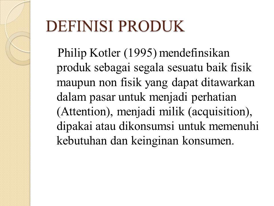 DEFINISI PRODUK Philip Kotler (1995) mendefinsikan produk sebagai segala sesuatu baik fisik maupun non fisik yang dapat ditawarkan dalam pasar untuk menjadi perhatian (Attention), menjadi milik (acquisition), dipakai atau dikonsumsi untuk memenuhi kebutuhan dan keinginan konsumen.