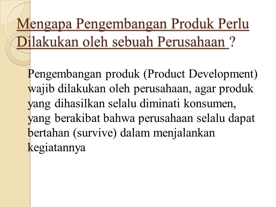PENGEMBANGAN PRODUK ( PRODUCT DEVELOPMENT) Pengembangan produk adalah serangkaian aktivitas yang dimulai dari identifikasi market opportunity / identifikasi peluang pasar, kemudian dilanjutkan dengan kegiatan produksi, penjualan dan distribusi produk.