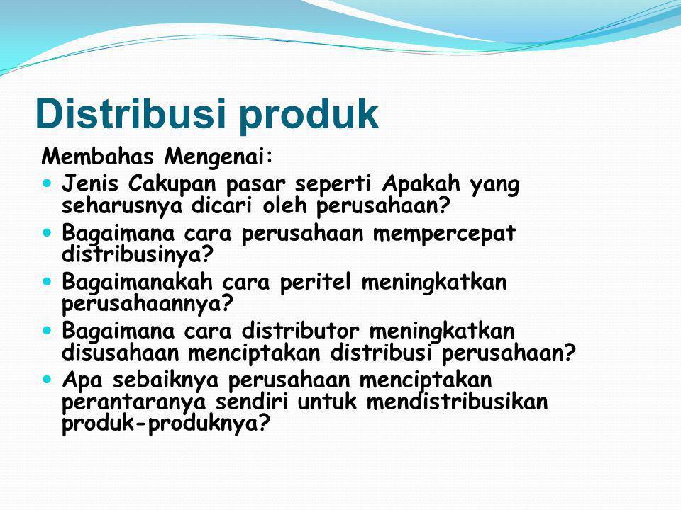 Distribusi produk Membahas Mengenai: Jenis Cakupan pasar seperti Apakah yang seharusnya dicari oleh perusahaan.
