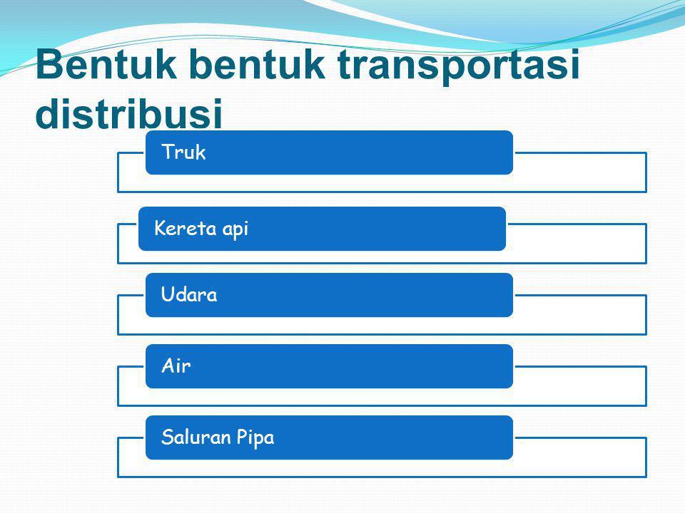 Bentuk bentuk transportasi distribusi TrukKereta apiUdaraAirSaluran Pipa